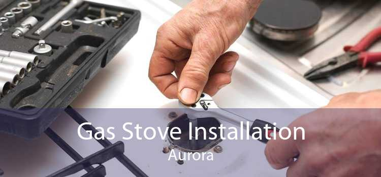 Gas Stove Installation Aurora