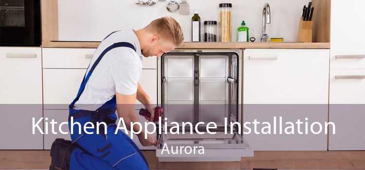 Kitchen Appliance Installation Aurora