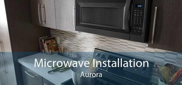 Microwave Installation Aurora